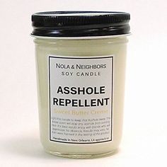 Asshole Repellent, Sweet Butter Creme scented soy candle ONLY $16.95!! Reg.$19.95 - http://supersavingsman.com/asshole-repellent-sweet-butter-creme-scented-soy-candle-16-95-reg-19-95/