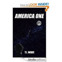 AMERICA ONE (Book 1): Mixes space exploration with government intrigue!: To what lengths will the US government go to seize the space shuttle built by an independent billionaire? Click for book info!