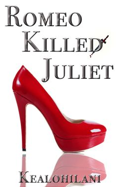 The cover of Romeo Killed Juliet, the first book in the Romeo Killed Juliet Trilogy by authoress, Kealohilani