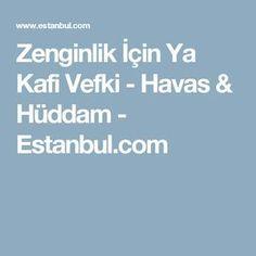 Zenginlik İçin Ya Kafi Vefki - Havas & Hüddam - Estanbul.com