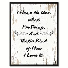 I have no Idea what I'm doing Happy Quote Saying Gift Ideas Home Décor Wall Art