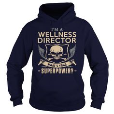I'm A Wellness Director, What's Your Superpower T-Shirt, Hoodie Wellness Director