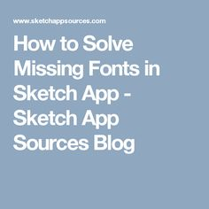 How to Solve Missing Fonts in Sketch App - Sketch App Sources Blog