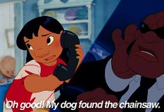 One of my favorite quotes from Lilo and Stitch.