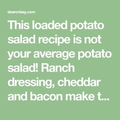 This loaded potato salad recipe is not your average potato salad! Ranch dressing, cheddar and bacon make this potato salad amazing!