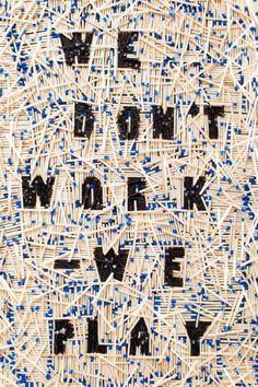 Quote of the week 26 - June: 'We dont work we play' via Designworklife -> Find Stylingsinja also on: pinterest | twitter | website Gfx Design, Type Design, Design Art, Creative Design, Graphic Design Posters, Graphic Design Typography, Graphic Design Illustration, Poster Designs, Typography Logo
