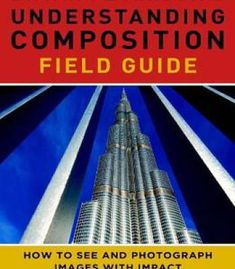 Bryan Peterson'S Understanding Composition Field Guide: How To See And Photograph Images With Impact PDF