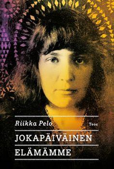 Riikka Pelo: Jokapäiväinen elämämme Books To Read, Literature, Ebooks, Reading, Movie Posters, Book Reviews, Winter, Finland, Literatura