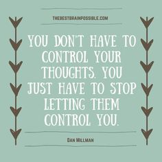 You don't have to control your thoughts. You just have to stop letting them…