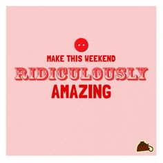 Make this weekend...
