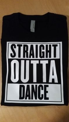 STRAIGHT OUTTA DANCE by CreativeIdeas679 on Etsy
