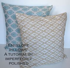 Envelope pillow tutorial.     My mom brought me the pattern for these and we made them - yes, I MAKE THEM! (and I can not sew my way out of a paper bag!) Very easy, and machine washable.  Easy to trade out covers for pillows for every seasons.