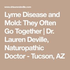 Lyme Disease and Mold: They Often Go Together | Dr. Lauren Deville, Naturopathic Doctor - Tucson, AZ