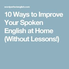 10 Ways to Improve Your Spoken English at Home (Without Lessons!)