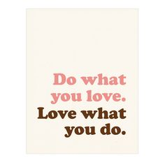 Do what you love.  Love what you do.  Inspirational art print poster