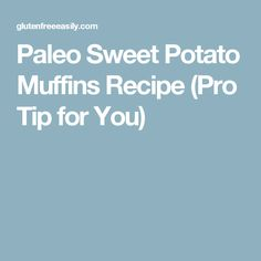 Paleo Sweet Potato Muffins Recipe (Pro Tip for You)