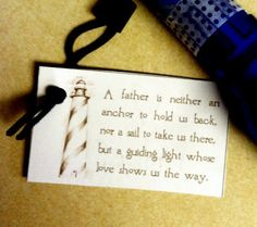 Cute idea for Father's Day craft.  Attach to inexpensive flashlights or maybe make a card with a lighthouse??