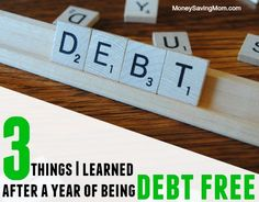 3 Things I learned after a year of being debt free For many years, I felt like being debt free was the impossible dream. And then it happened. In February 2014, my husband and I were able to declare ourselves a debt-free family.