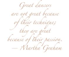 Great dancers are not great because of their technique...