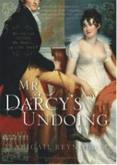 Mr. Darcy's Undoing by Abigail Reynolds | When Elizabeth Bennet accepts the proposal of a childhood friend before she sees Darcy again, Darcy must decide how far he will go to win the woman he loves. #Regency, #England, #JaneAusten