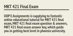 Get the knowledge of most up-to-date study material like MKT 421 Final Exam, MKT 421 Final Exam Answers, UOP MKT 421 Final Exam 2015 , MKT 421 Final Exam Questions and Answers and the very suitable prices for study substances are right here inside the USA by UOP E Assignments: www.uopeassignments.com/university-of-phoenix/MKT-421.html