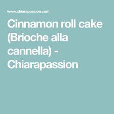 Cinnamon roll cake (Brioche alla cannella) - Chiarapassion