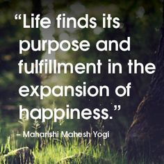 """#MaharishiMaheshYogi #quote """"Life finds its purpose and fulfillment in the expansion of #happiness."""" #sharespiration"""