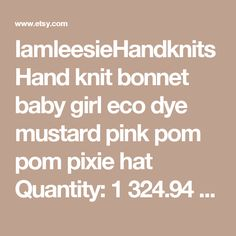 IamleesieHandknits Hand knit bonnet baby girl eco dye mustard pink pom pom pixie hat Quantity: 1 324.94 NOK Save for later Remove Shipping: 81.23 NOK Ships from United States