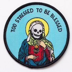 Too stressed to be blessed, not too blessed to be stressed. Times are tough yo! Patch by Pretty Bad Co. 3 inches. Embroidered with merrow edge, iron-on backing.