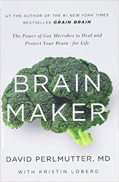 Brain Maker: The Power of Gut Microbes to Heal and Protect Your Brain–for Life: David Perlmutter, Kristin Loberg: 9780316380102: Amazon.com: Books