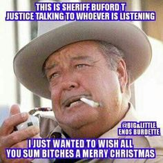 Just love Sheriff Buford T Justice.
