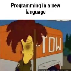 start a new #language  #programming #developer #html5 #css #javascript #java #cpluplus #csharp #indiedev #indiegame #gamedev #startup #humor