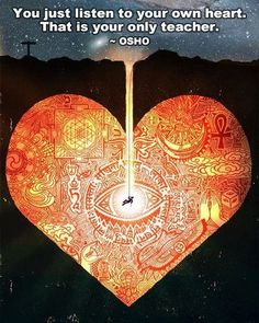 you just listen to your own heart. that is your only teacher. -osho (quotes about life) Tantra, Reiki, Affirmations, Philosophical Quotes, A Course In Miracles, Live Your Life, Listening To You, Spiritual Quotes, Spiritual Awakening