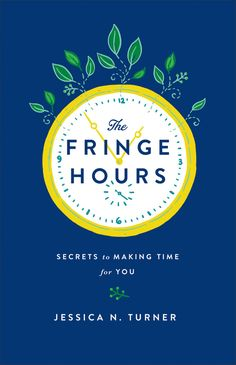The Fringe Hours by Jessica N. Turner - the book for every woman who wished she had more time for herself and the things that the she loved to do. #women #motherhood #selfcare #health