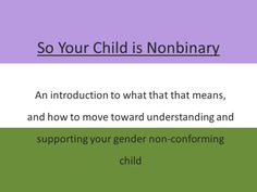 SO YOUR CHILD IS NONBINARY: A Guide For Parents