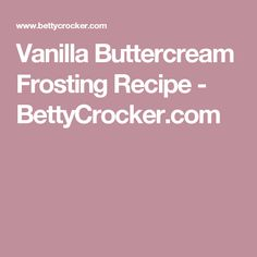 Vanilla Buttercream Frosting Recipe - BettyCrocker.com
