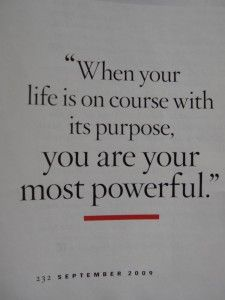 When your life is on course with its purpose, you are your most powerful. -Oprah Winfrey