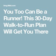 You Too Can Be a Runner! This 30-Day Walk-to-Run Plan Will Get You There