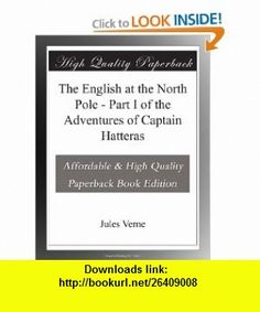 The English at the North Pole - Part I of the Adventures of Captain Hatteras Jules Verne ,   ,  , ASIN: B003VS0B7A , tutorials , pdf , ebook , torrent , downloads , rapidshare , filesonic , hotfile , megaupload , fileserve
