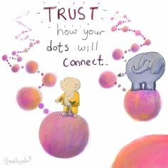 Trust how your dots will connect. ~ Buddha Doodles