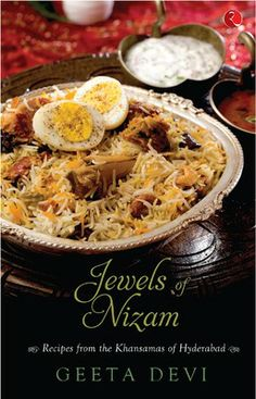 The Jewels of the Nizam by Geeta Devi.The book contains recipes from the kitchens of the Nizams of Hyderabad. Patthara Ghost to Biryani.