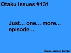 Otaku issues #131... saying at 12:00 pm and when you notice it ... 2:30 am XD ^ Can SO relate.