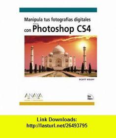 Manipula tus fotografias digitales con Photoshop CS4 / Manipulate your Digital Photos with Photoshop CS4 (Spanish Edition) (9788441525849) Scott Kelby, Maria Pascual Cabrerizo , ISBN-10: 8441525846  , ISBN-13: 978-8441525849 ,  , tutorials , pdf , ebook , torrent , downloads , rapidshare , filesonic , hotfile , megaupload , fileserve