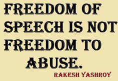 Freedom of speech is not freedom to abuse - Dr Rakesh YashRoy