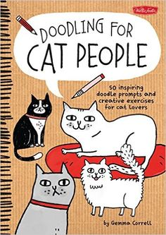 Doodling for Cat People: 50 inspiring doodle prompts and creative exercises for cat lovers: Gemma Correll: 9781600584572: Amazon.com: Books