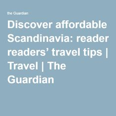 Discover affordable Scandinavia: readers' travel tips   Travel   The Guardian