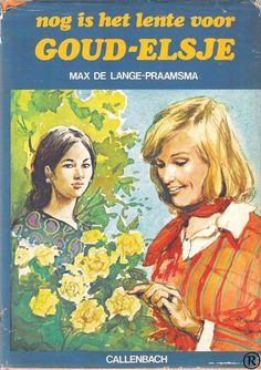 Nog is het lente voor Goud-Elsje, geschreven door Max der Lange-Praamsma. 10e druk. Uitgegeven in 1977 door Callenbach - Nijkerk.