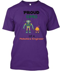 Proud Dad of a Robotics Engineer purple T-Shirt Front. Available only through January Order Now! Robotics Engineering, Purple T Shirts, Proud Dad, Some Girls, Dads, Just For You, January 8, Mens Tops, Stuff To Buy