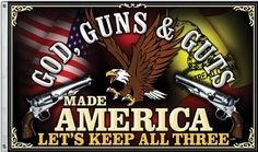GOD, GUNS & GUTS MADE AMERICA LET'S KEEP ALL THREE! 3'x5' Flag by CAPSMITH. $12.95