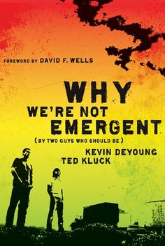 """""""Why We're Not Emergent (By Two Guys Who Should Be)""""  by Kevin DeYoung & Ted Kluck"""